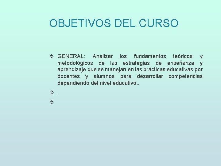OBJETIVOS DEL CURSO GENERAL: Analizar los fundamentos teóricos y metodológicos de las estrategias de