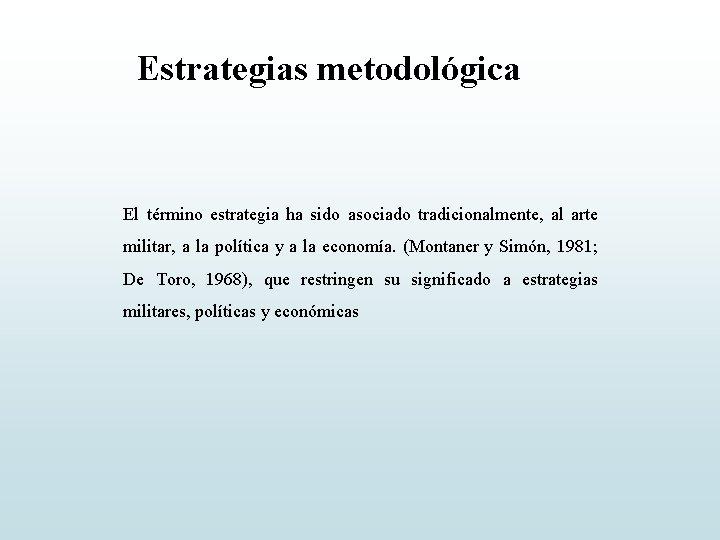 Estrategias metodológica El término estrategia ha sido asociado tradicionalmente, al arte militar, a la