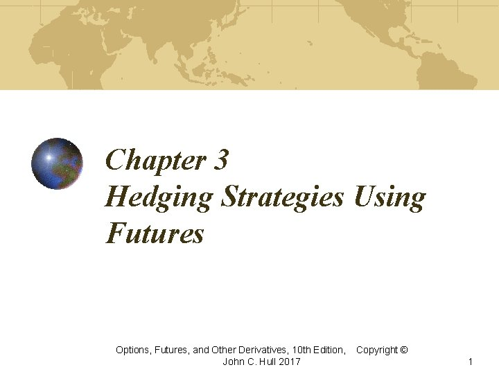 Chapter 3 Hedging Strategies Using Futures Options, Futures, and Other Derivatives, 10 th Edition,
