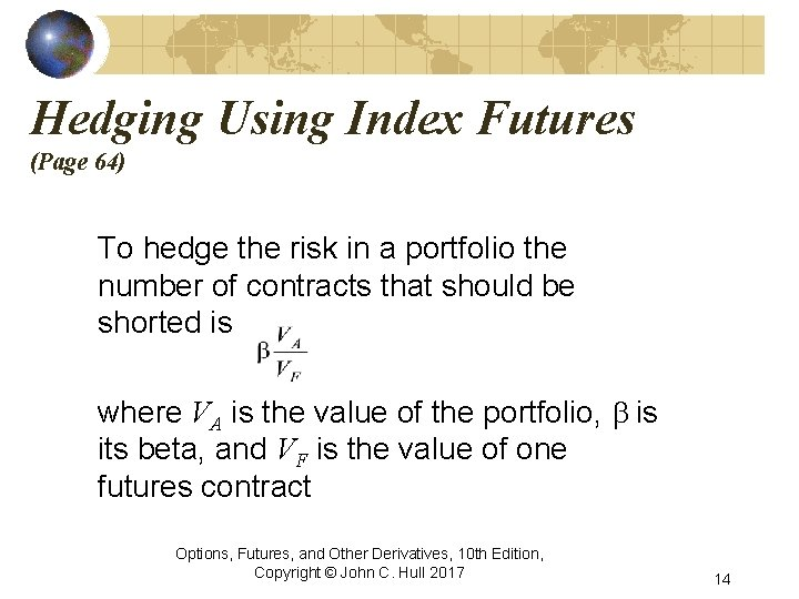 Hedging Using Index Futures (Page 64) To hedge the risk in a portfolio the