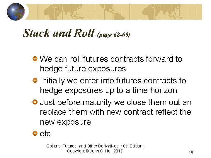 Stack and Roll (page 68 -69) We can roll futures contracts forward to hedge