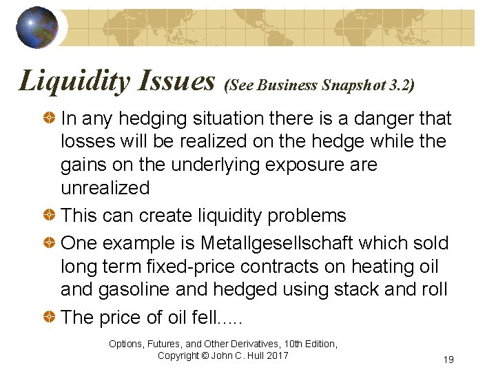 Liquidity Issues (See Business Snapshot 3. 2) In any hedging situation there is a