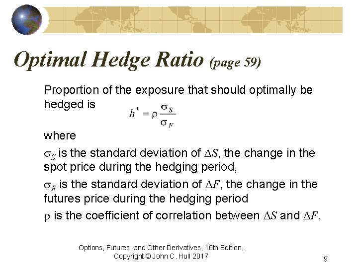 Optimal Hedge Ratio (page 59) Proportion of the exposure that should optimally be hedged