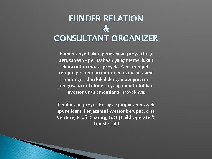 FUNDER RELATION & CONSULTANT ORGANIZER Kami menyediakan pendanaan proyek bagi perusahaan - perusahaan yang