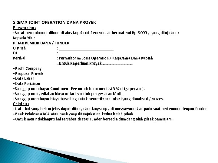 SKEMA JOINT OPERATION DANA PROYEK Persyaratan : • Surat permohonan dibuat di atas Kop