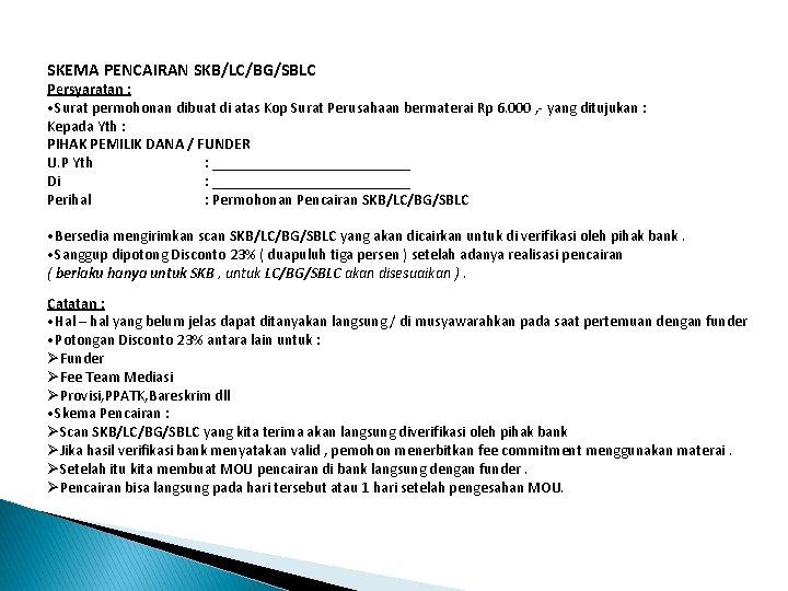 SKEMA PENCAIRAN SKB/LC/BG/SBLC Persyaratan : • Surat permohonan dibuat di atas Kop Surat Perusahaan
