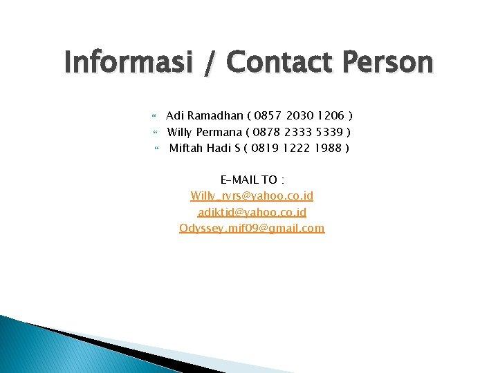 Informasi / Contact Person Adi Ramadhan ( 0857 2030 1206 ) Willy Permana (