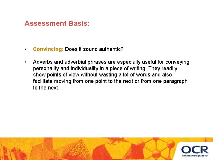 Assessment Basis: • Convincing: Does it sound authentic? • Adverbs and adverbial phrases are