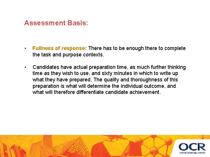 Assessment Basis: • Fullness of response: There has to be enough there to complete