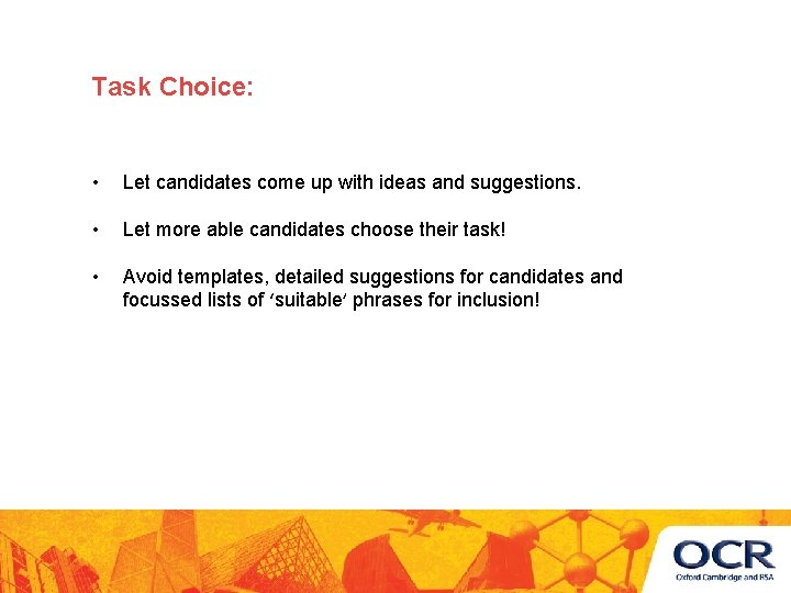 Task Choice: • Let candidates come up with ideas and suggestions. • Let more