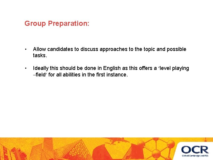 Group Preparation: • Allow candidates to discuss approaches to the topic and possible tasks.