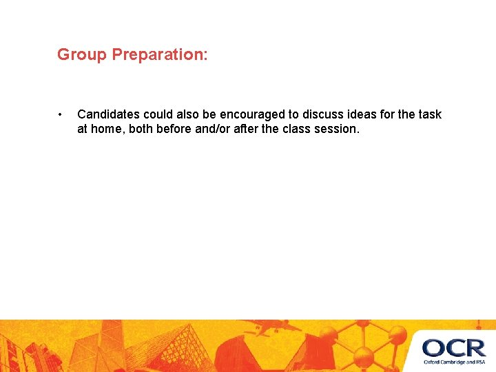 Group Preparation: • Candidates could also be encouraged to discuss ideas for the task