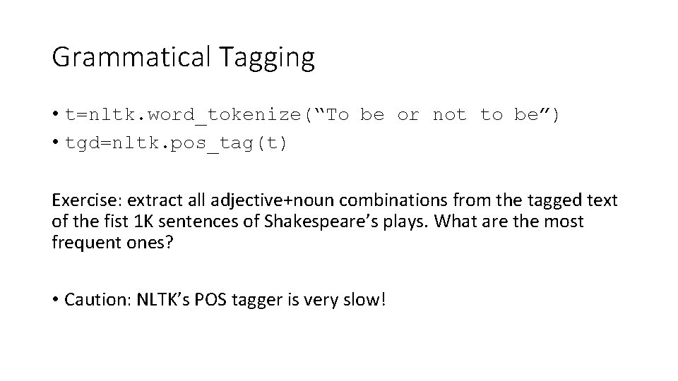 """Grammatical Tagging • t=nltk. word_tokenize(""""To be or not to be"""") • tgd=nltk. pos_tag(t) Exercise:"""