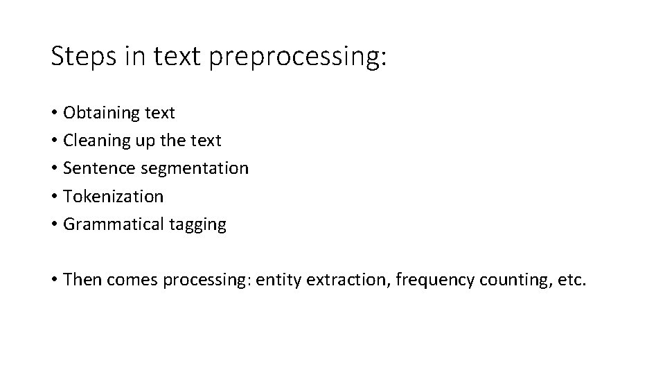 Steps in text preprocessing: • Obtaining text • Cleaning up the text • Sentence