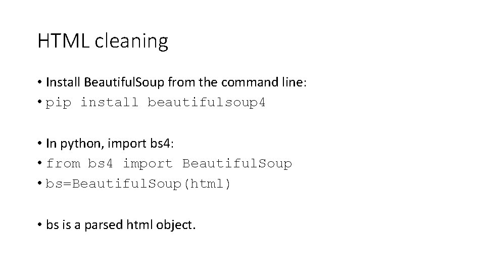 HTML cleaning • Install Beautiful. Soup from the command line: • pip install beautifulsoup