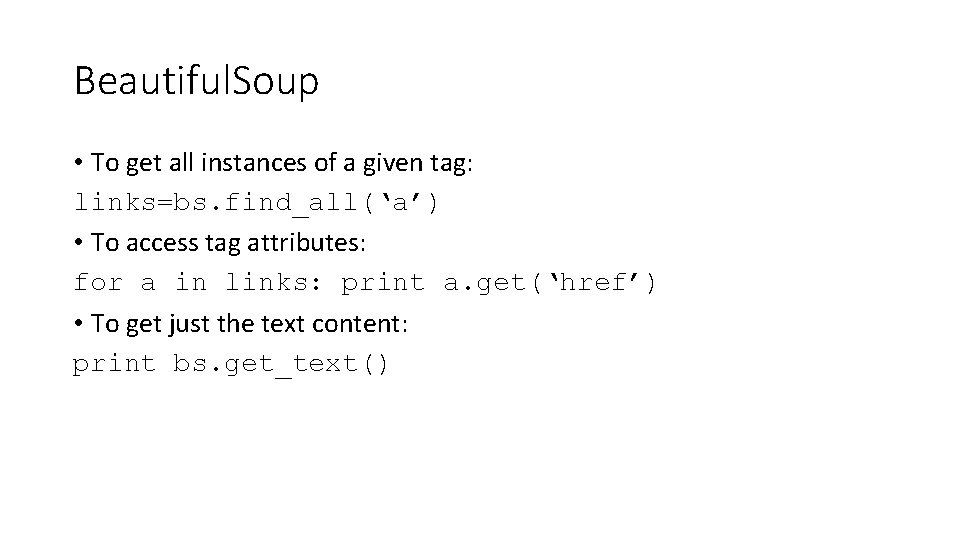 Beautiful. Soup • To get all instances of a given tag: links=bs. find_all('a') •