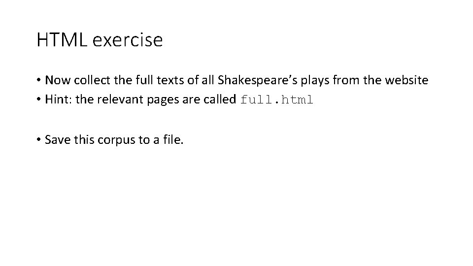 HTML exercise • Now collect the full texts of all Shakespeare's plays from the
