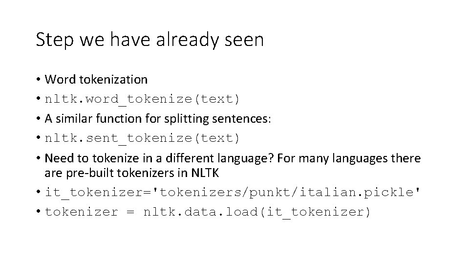 Step we have already seen • Word tokenization • nltk. word_tokenize(text) • A similar
