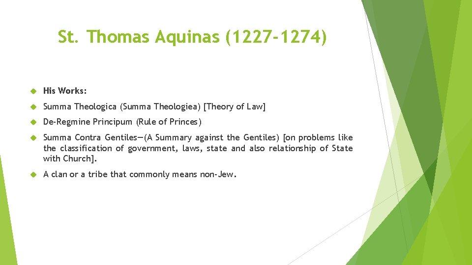 St. Thomas Aquinas (1227 -1274) His Works: Summa Theologica (Summa Theologiea) [Theory of Law]