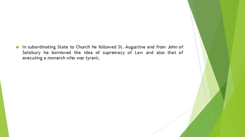 In subordinating State to Church he followed St. Augustine and from John of
