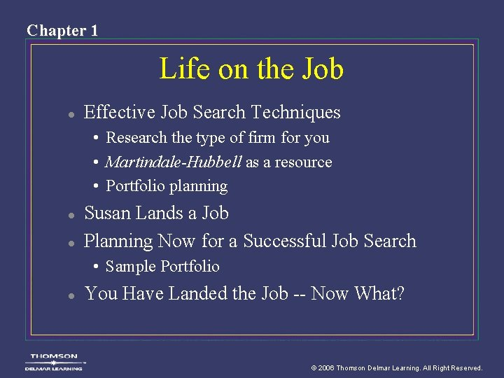 Chapter 1 Life on the Job l Effective Job Search Techniques • Research the