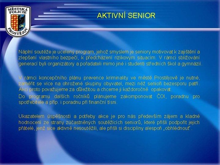 AKTIVNÍ SENIOR Náplní soutěže je ucelený program, jehož smyslem je seniory motivovat k zajištění