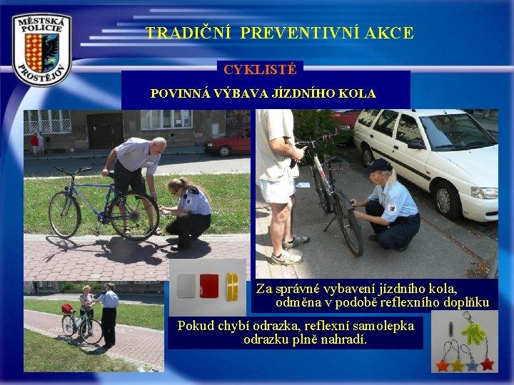 TRADIČNÍ PREVENTIVNÍ AKCE CYKLISTÉ POVINNÁ VÝBAVA JÍZDNÍHO KOLA Za správné vybavení jízdního kola, odměna