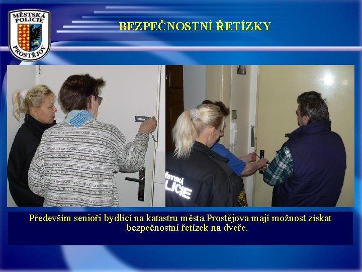 BEZPEČNOSTNÍ ŘETÍZKY Především senioři bydlící na katastru města Prostějova mají možnost získat bezpečnostní řetízek