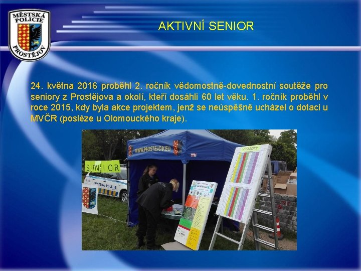 AKTIVNÍ SENIOR 24. května 2016 proběhl 2. ročník vědomostně-dovednostní soutěže pro seniory z Prostějova