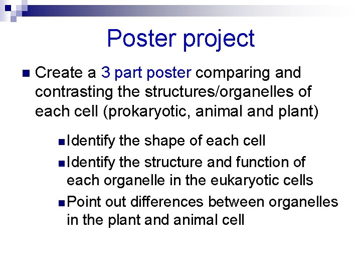 Poster project n Create a 3 part poster comparing and contrasting the structures/organelles of
