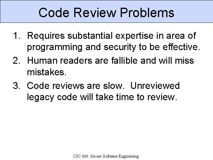 Code Review Problems 1. Requires substantial expertise in area of programming and security to