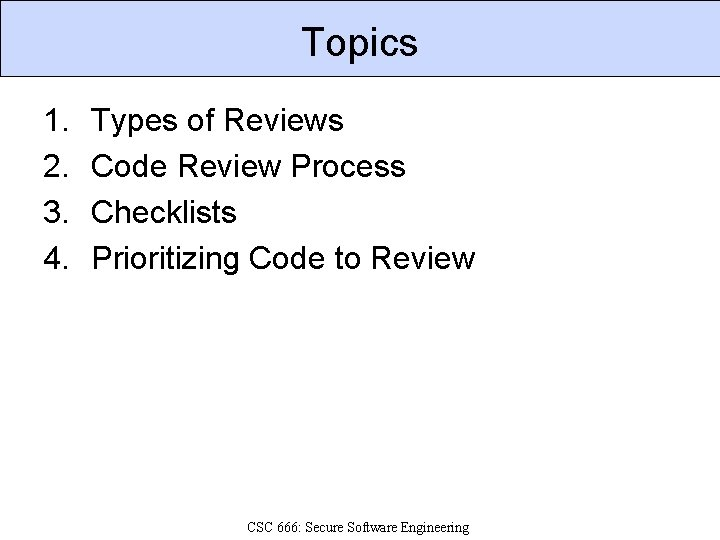 Topics 1. 2. 3. 4. Types of Reviews Code Review Process Checklists Prioritizing Code