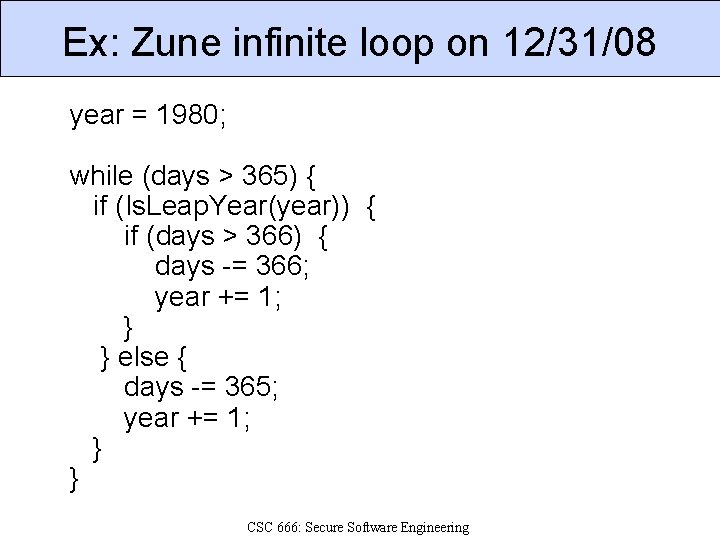 Ex: Zune infinite loop on 12/31/08 year = 1980; while (days > 365) {