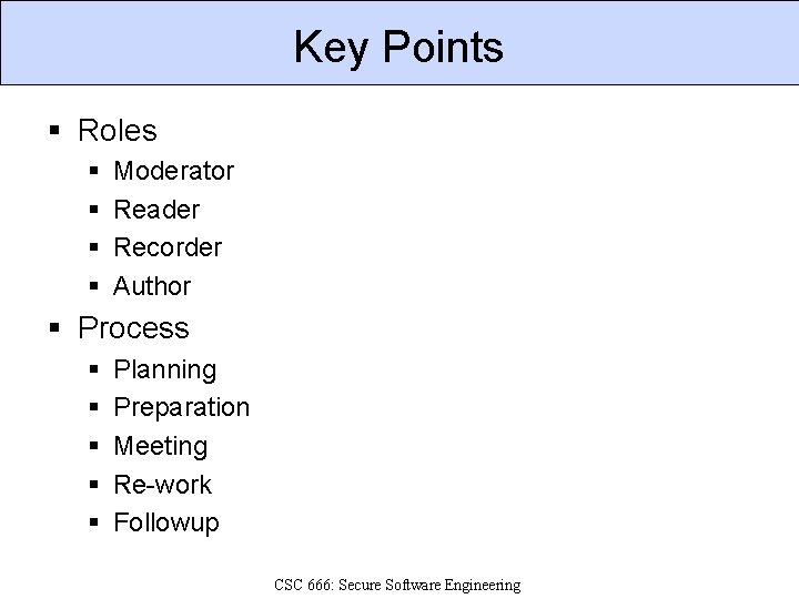 Key Points § Roles § § Moderator Reader Recorder Author § Process § §