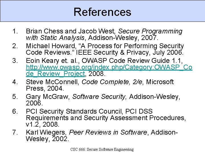 References 1. 2. 3. 4. 5. 6. 7. Brian Chess and Jacob West, Secure