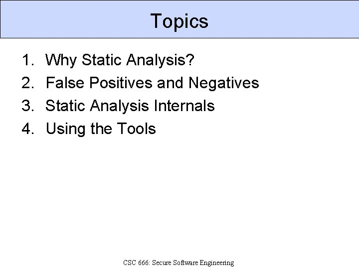 Topics 1. 2. 3. 4. Why Static Analysis? False Positives and Negatives Static Analysis