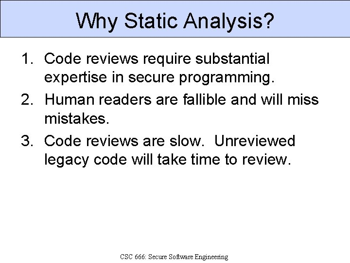 Why Static Analysis? 1. Code reviews require substantial expertise in secure programming. 2. Human