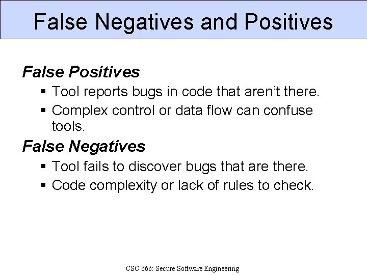 False Negatives and Positives False Positives § Tool reports bugs in code that aren't