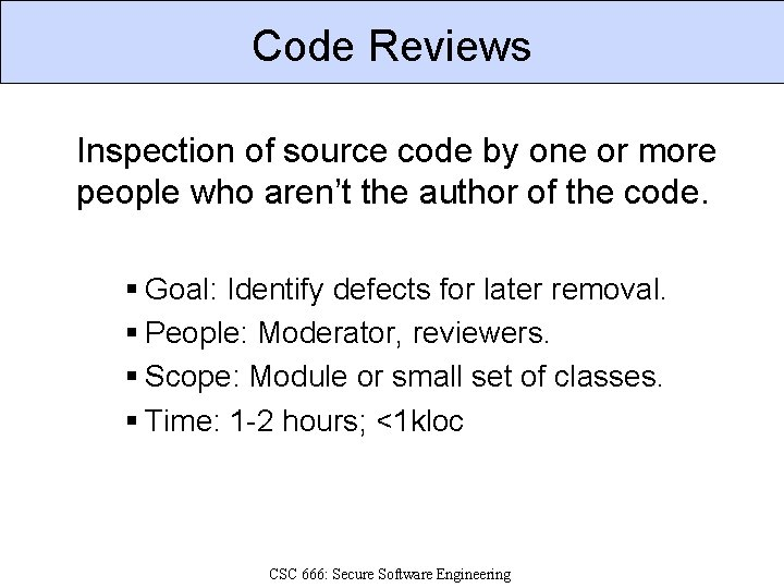 Code Reviews Inspection of source code by one or more people who aren't the