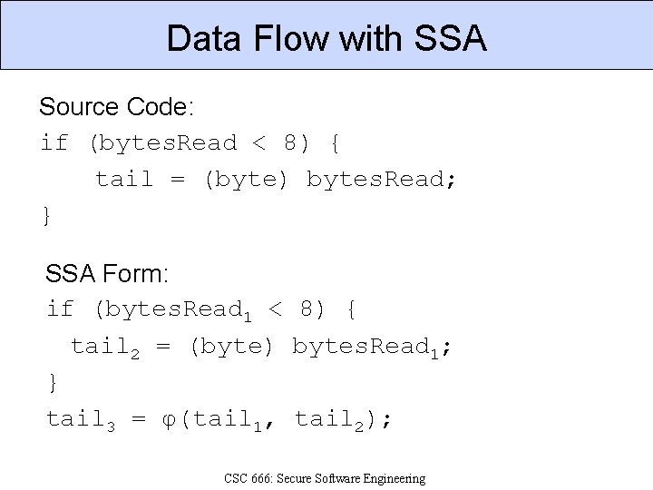 Data Flow with SSA Source Code: if (bytes. Read < 8) { tail =
