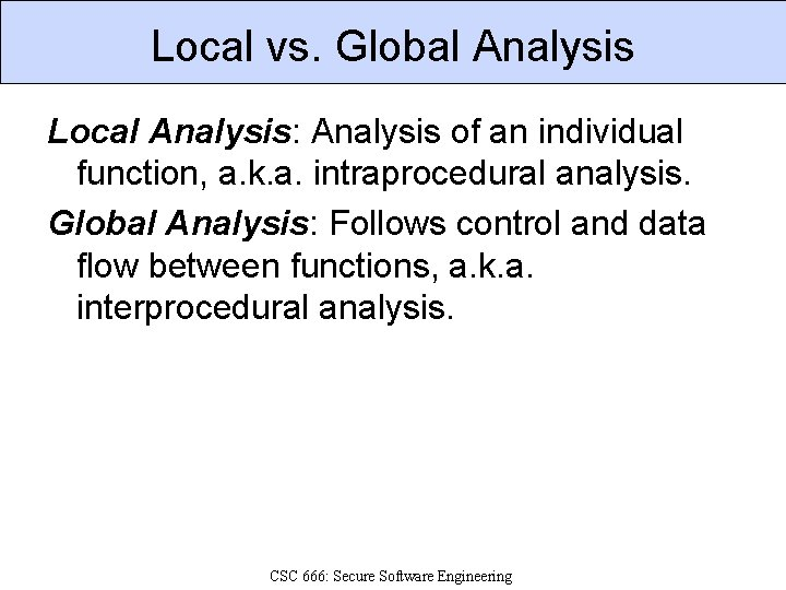 Local vs. Global Analysis Local Analysis: Analysis of an individual function, a. k. a.