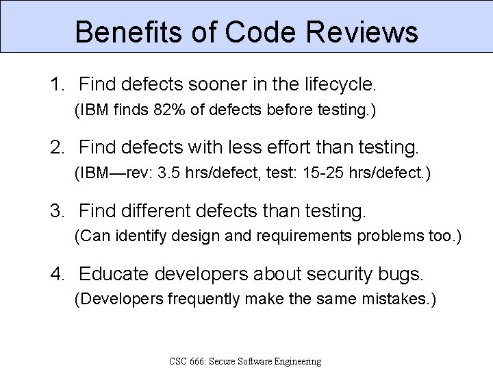 Benefits of Code Reviews 1. Find defects sooner in the lifecycle. (IBM finds 82%