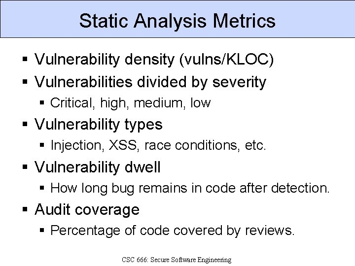 Static Analysis Metrics § Vulnerability density (vulns/KLOC) § Vulnerabilities divided by severity § Critical,