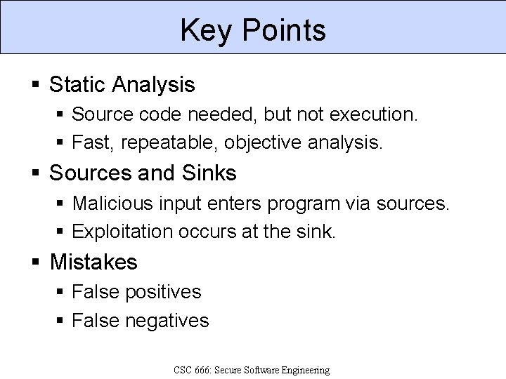 Key Points § Static Analysis § Source code needed, but not execution. § Fast,