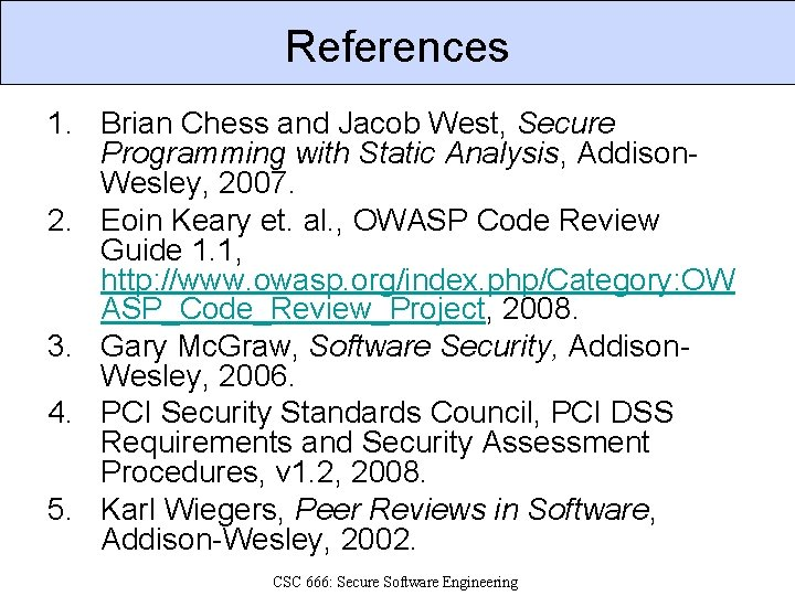 References 1. Brian Chess and Jacob West, Secure Programming with Static Analysis, Addison. Wesley,