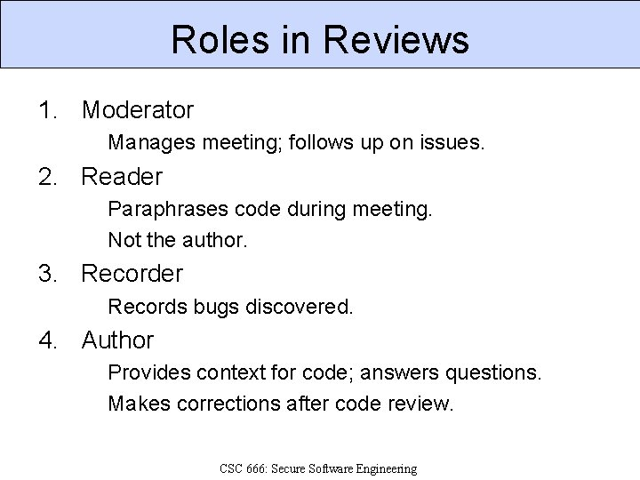 Roles in Reviews 1. Moderator Manages meeting; follows up on issues. 2. Reader Paraphrases