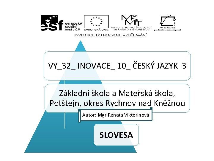 VY_32_ INOVACE_ 10_ ČESKÝ JAZYK 3 Základní škola a Mateřská škola, Potštejn, okres Rychnov
