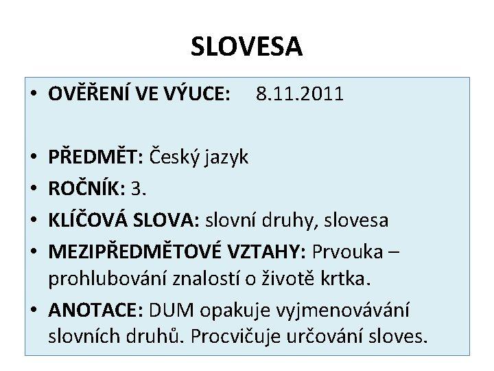 SLOVESA • OVĚŘENÍ VE VÝUCE: 8. 11. 2011 PŘEDMĚT: Český jazyk ROČNÍK: 3. KLÍČOVÁ