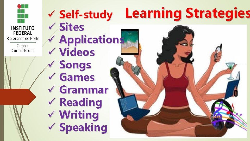 ü Self-study Learning ü Sites ü Applications ü Videos ü Songs ü Games ü