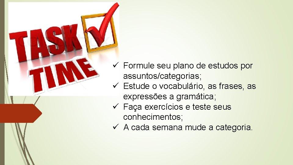 ü Formule seu plano de estudos por assuntos/categorias; ü Estude o vocabulário, as frases,